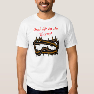 Grab Life by the Thorns! Tee Shirt