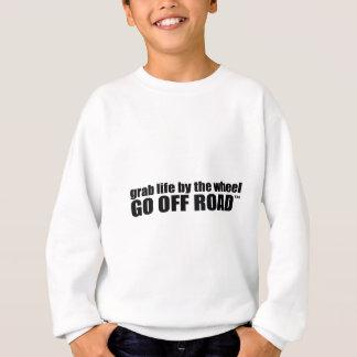 Grab Life by the Wheel.  Go Off Road. Sweatshirt