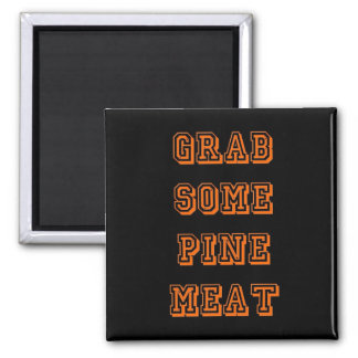Grab some pine meat magnets