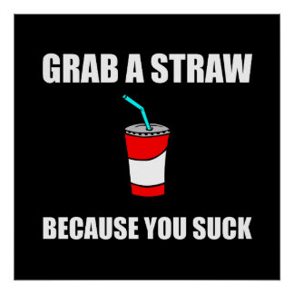 Grab Straw You Suck Poster