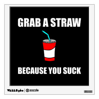 Grab Straw You Suck Wall Decal