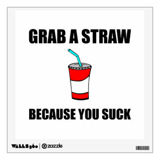 Grab Straw You Suck Wall Sticker