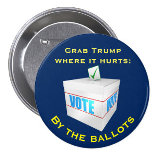 """Grab Trump where it hurts: by the ballots Button"