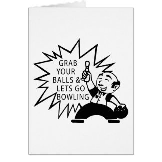 Grab Your Balls & Lets Go Bowling Card