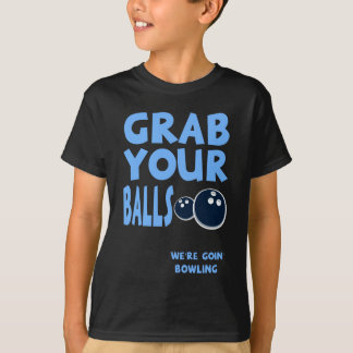 Grab Your balls We're Goin' Bowling Great Gift T-Shirt