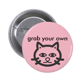 grab your own pussy pinback button
