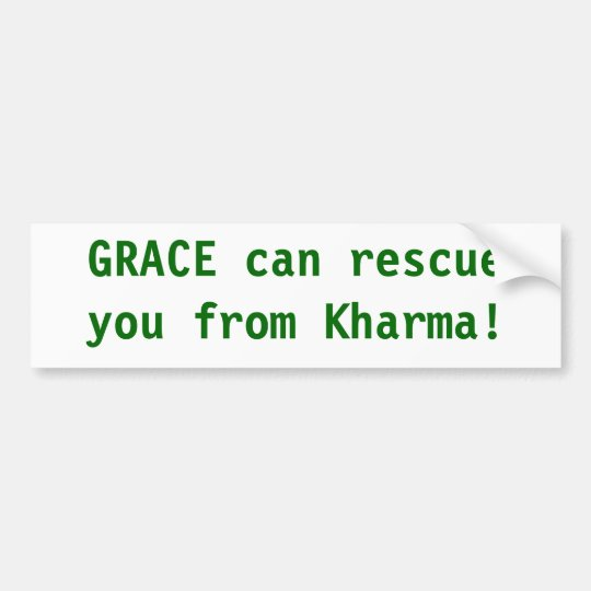 Grace can rescue you from Karma Bumper Sticker