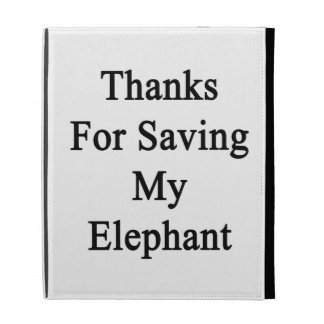 Gracias por ahorrar mi elefante