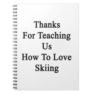 Gracias por que nosotros enseñan a cómo amar el libretas