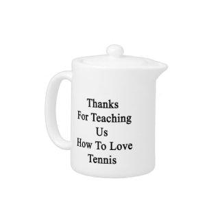 Gracias por que nosotros enseñan a cómo amar tenis