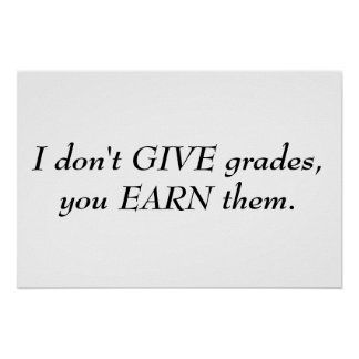 Grades are Earned Poster
