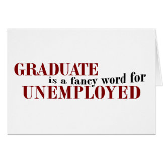 Graduate Fancy For Unemployed Greeting Card