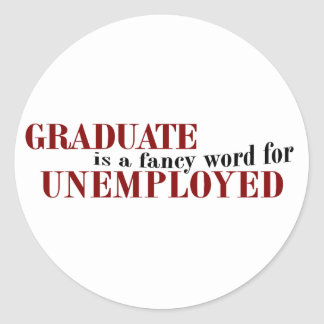 Graduate Fancy For Unemployed Classic Round Sticker