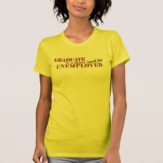 Graduate Fancy For Unemployed T Shirt