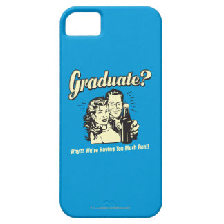 Graduate: Why? Having Too Much Fun iPhone SE/5/5s Case