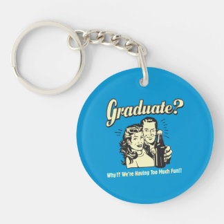 Graduate: Why? Having Too Much Fun Keychain