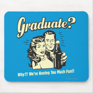 Graduate: Why? Having Too Much Fun Mouse Pad
