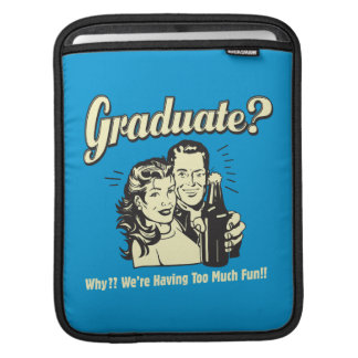 Graduate: Why? Having Too Much Fun Sleeve For iPads