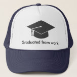 """Graduated from work trucker hat<br><div class=""""desc"""">A fun gift for someone who is retiring ...  it&#39;s not the end ...  you just graduated from work.</div>"""