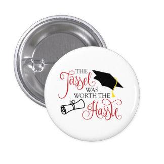 Graduation Button - Tassel Was Worth the Hassle