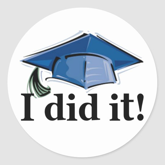 Graduation I Did It! Classic Round Sticker