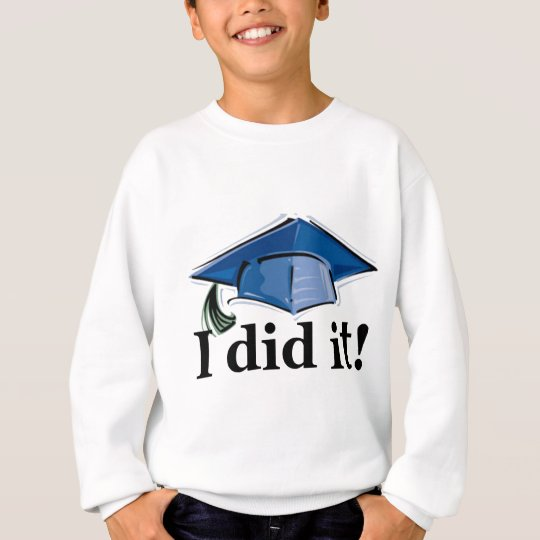 Graduation I Did It! Sweatshirt