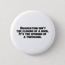 Graduation isn't the closing of a door, It's the o Button