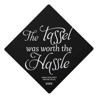Graduation quote The Tassel was worth the Hassle Graduation Cap Topper