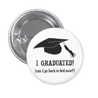 ¡Gradué!  ¿Puedo volver ahora acostar? Pin Redondo De 1 Pulgada