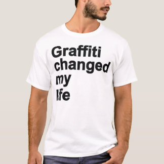 Graffiti Changed My Life T-Shirt