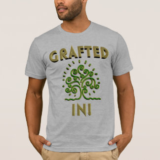 Grafted In! T-Shirt