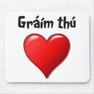 Gráím thú - I love you in Irish (Gaelic) Mouse Pads