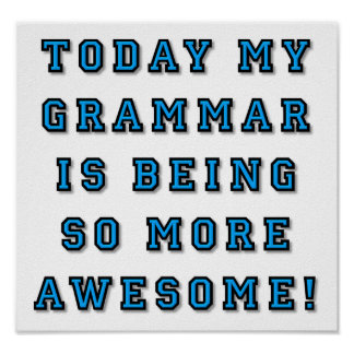 Grammar Being More Awesome Funny  Poster