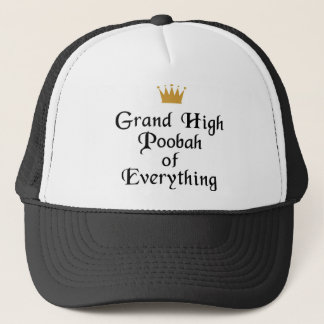 Grand High Poobah Of Everything Trucker Hat