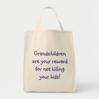 Grandchildren are your reward for not killing y... tote bags