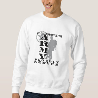 Grandddaughter Proudly Serves - ARMY Sweatshirt