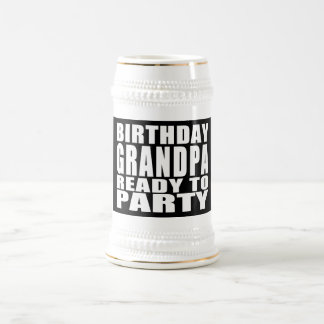 Grandfathers : Birthday Grandpa Ready to Party Beer Stein