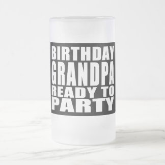 Grandfathers : Birthday Grandpa Ready to Party Frosted Glass Beer Mug