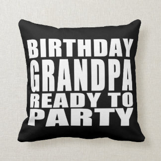 Grandfathers Birthday Grandpa Ready to Party Throw Pillows