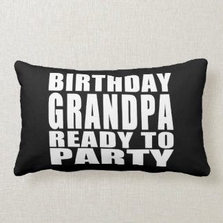 Grandfathers Birthday Grandpa Ready to Party Pillows
