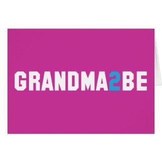 Grandma2Be - Grandma To Be Greeting Card