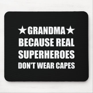 Grandma Because Real Superheroes Do Not Wear Capes Mouse Pad