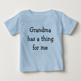 Grandma has a thing for me baby T-Shirt
