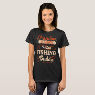 Grandma Is Getting New Fishing Buddy To Be Loading T-Shirt
