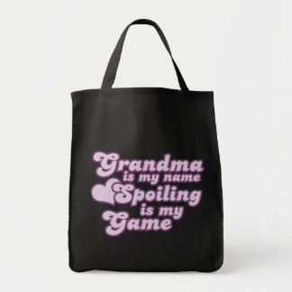 Grandma is my name and Spoiling is my Game Tote Bag