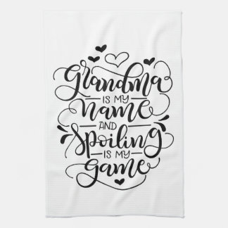 Grandma is my name, and spoiling is my game towel