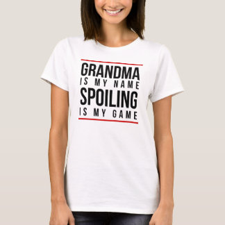 Grandma Is My Name Spoiling Is My Game T-Shirt