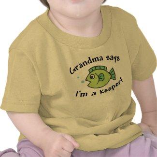 Grandma Says I'm a Keeper! shirt
