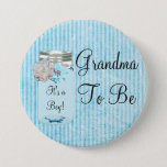"Grandma to be Blue Mason Jar Rustic Shabby Button<br><div class=""desc"">Grandma to be Blue Mason Jar Rustic Shabby  Chic Country style baby shower button. &quot;it&#39;s a boy&quot;</div>"