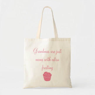 Grandmas are just moms with extra frosting budget tote bag